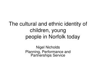 The cultural and ethnic identity of children, young 	people in Norfolk today