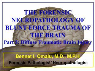Bennet I. Omalu, M.D., M.P.H. Forensic Pathologist/ Neuropathologist