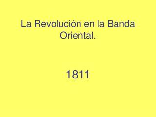 La Revolución en la Banda Oriental.