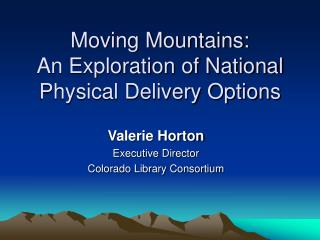 Moving Mountains: An Exploration of National Physical Delivery Options