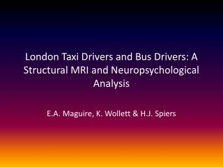 London Taxi Drivers and Bus Drivers: A Structural MRI and Neuropsychological Analysis