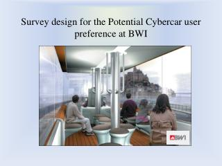 Survey design for the Potential Cybercar user preference at BWI