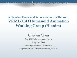 A Standard Humanoid Representation on The Web: VRML/X3D Humanoid Animation Working Group (H-anim)