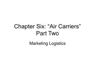 "Chapter Six: ""Air Carriers"" Part Two"
