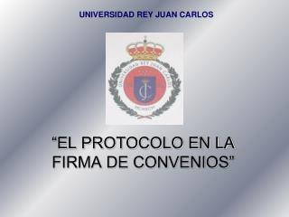 """""""EL PROTOCOLO EN LA FIRMA DE CONVENIOS"""""""