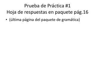Prueba  de  Práctica  # 1 Hoja  de  respuestas  en  paquete  pág.16