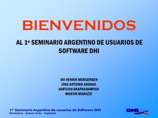 BIENVENIDOS AL 1º SEMINARIO ARGENTINO DE USUARIOS DE SOFTWARE DHI