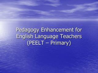 Pedagogy Enhancement for English Language Teachers (PEELT – Primary)
