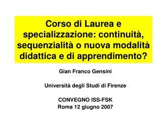 Gian Franco Gensini Università degli Studi di Firenze CONVEGNO ISS-FSK Roma 12 giugno 2007