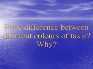 Price difference between  different colours of taxis?  Why?