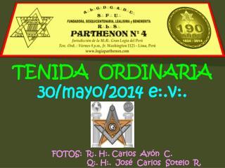 TENIDA  ORDINARIA 30/mayo/2014 e:.v:. FOTOS:  R:. H:. Carlos  Ayón  C.