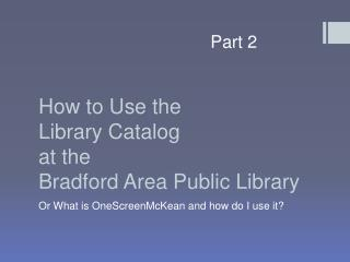 How to Use the  Library Catalog  at the  Bradford Area Public Library