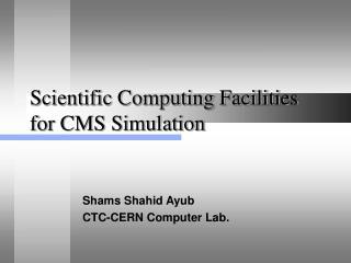 Scientific Computing Facilities for CMS Simulation