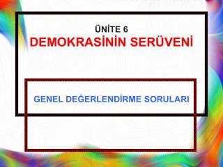 ÜNİTE 6 DEMOKRASİNİN SERÜVENİ GENEL DEĞERLENDİRME SORULARI