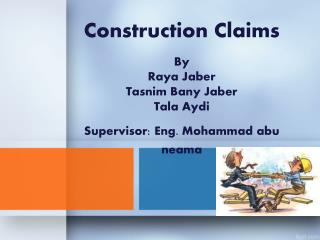 Construction Claims  By  Raya  Jaber Tasnim Bany Jaber Tala Aydi