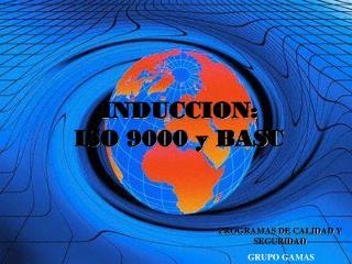 INDUCCION:  ISO 9000 y BASC