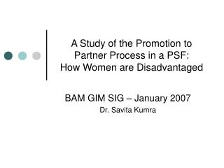 A Study of the Promotion to Partner Process in a PSF: How Women are Disadvantaged