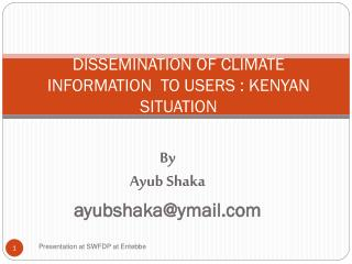 DISSEMINATION OF CLIMATE INFORMATION  TO USERS : KENYAN SITUATION