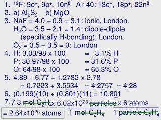 19 F: 9e – , 9p + , 10n 0    Ar-40: 18e – , 18p + , 22n 0 a) Al 2 S 3     b) MgO