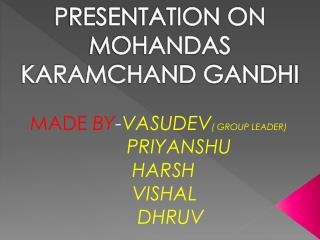PRESENTATION ON MOHANDAS KARAMCHAND GANDHI