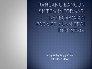 RANCANG BANGUN SISTEM INFORMASI KEPEGAWAIAN  PADA  PT YUAN TEAI INDONESIA