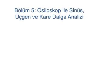 B�l�m 5: Osiloskop ile Sin�s, ��gen ve Kare Dalga Analizi