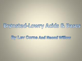 Brønsted -Lowry Acids & Bases
