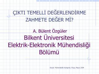 A. B ülent Özgüler Bilkent Üniversitesi  Elektrik-Elektronik Mühendisliği Bölümü