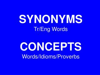 SYNONYMS Tr/Eng Words CONCEPTS Words/Idioms/Proverbs