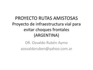 DR. Osvaldo Rubén  Aymo a osvaldoruben@yahoo.ar