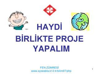 HAYDİ  BİRLİKTE PROJE YAPALIM  FEN ZÜMRESİ ayseabla.k12.tr/bilim07/php