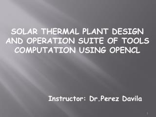 SOLAR THERMAL PLANT DESIGN AND OPERATION SUITE OF TOOLS COMPUTATION USING OPENCL