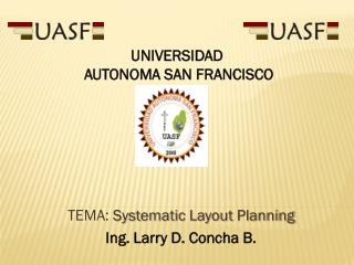 TEMA:  Systematic Layout Planning Ing. Larry D. Concha B.