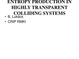 ENTROPY PRODUCTION IN HIGHLY TRANSPARENT COLLIDING SYSTEMS