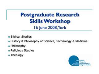 Postgraduate Research  Skills Workshop 16 June 2008, York