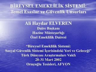 BİREYSEL EMEKLİLİK SİSTEMİ: Temel Esaslar ve Güvenlik Unsurları Ali Haydar ELVEREN Daire Başkanı