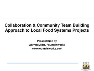 Collaboration & Community Team Building Approach to Local Food Systems Projects Presentation by