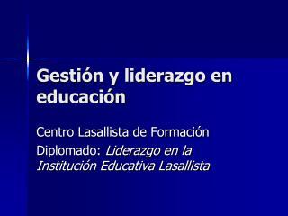 Gesti�n y liderazgo en educaci�n