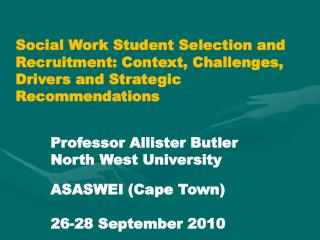 Professor Allister Butler North West University ASASWEI (Cape Town)  26-28 September 2010