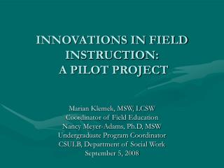 INNOVATIONS IN FIELD INSTRUCTION:   A PILOT PROJECT