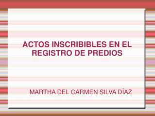 ACTOS INSCRIBIBLES EN EL REGISTRO DE PREDIOS