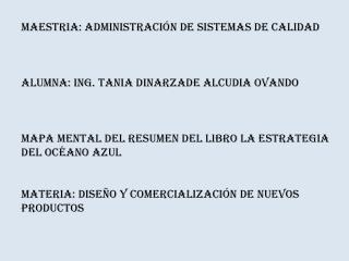 MAESTRIA: Administración de Sistemas de Calidad ALUMNA: Ing. Tania Dinarzade Alcudia Ovando