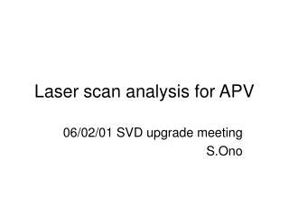 Laser scan analysis for APV
