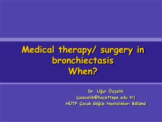 Medical therapy/ surgery in bronchiectasis When?