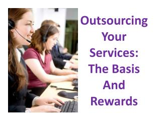 Outsourcing Your Services The Basis And Rewards