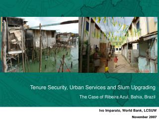 Tenure Security, Urban Services and Slum Upgrading The Case of Ribeira Azul, Bahia, Brazil