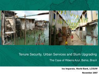 Tenure Security, Urban Services and Slum Upgrading The Case of Ribeira Azul, Bahia, Brazil