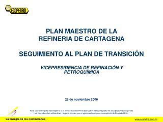 PLAN MAESTRO DE LA  REFINERIA DE CARTAGENA SEGUIMIENTO AL PLAN DE TRANSICIÓN