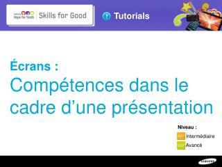 Écrans:  Compétences dans le cadre d'une présentation
