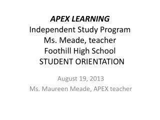 August 19, 2013 Ms. Maureen Meade, APEX teacher